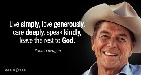 Quotation-Ronald-Reagan-Live-simply-love-generously-care-deeply-speak-kindly-leave-the-37-64-11